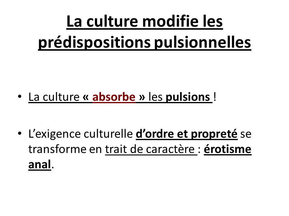 La culture modifie les prédispositions pulsionnelles