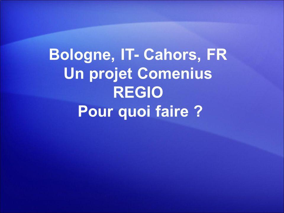 Bologne, IT- Cahors, FR Un projet Comenius REGIO Pour quoi faire