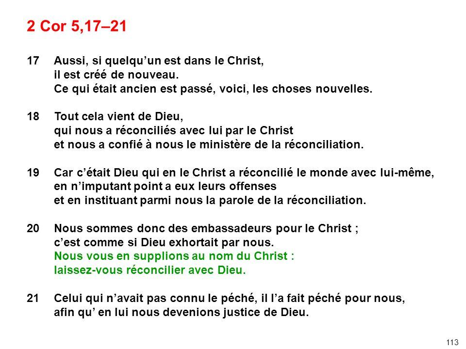 2 Cor 5,17–21 17 Aussi, si quelqu'un est dans le Christ,