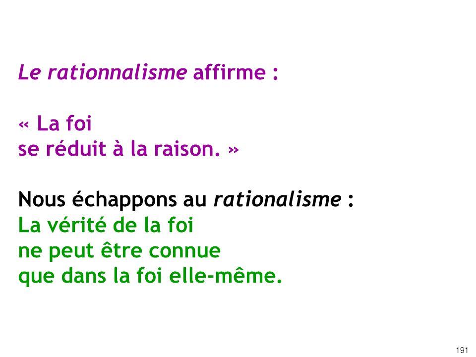 Le rationnalisme affirme : « La foi se réduit à la raison. »