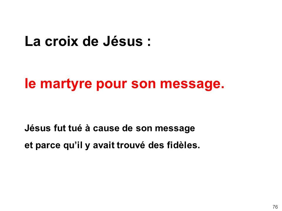 le martyre pour son message.
