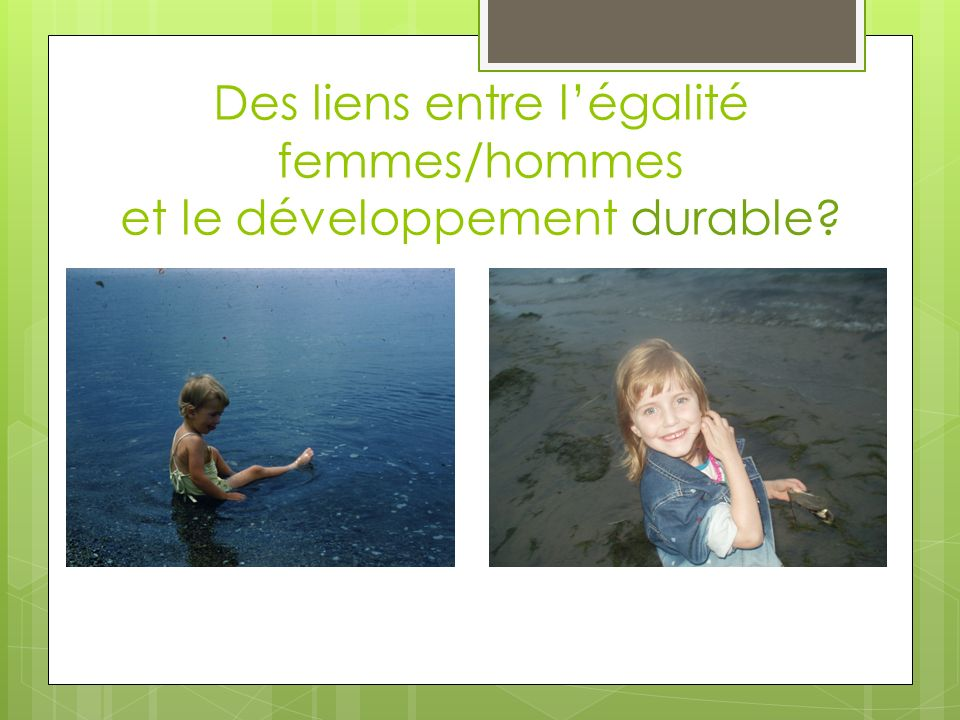 Des liens entre l'égalité femmes/hommes et le développement durable