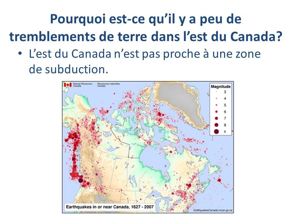 Pourquoi est-ce qu'il y a peu de tremblements de terre dans l'est du Canada