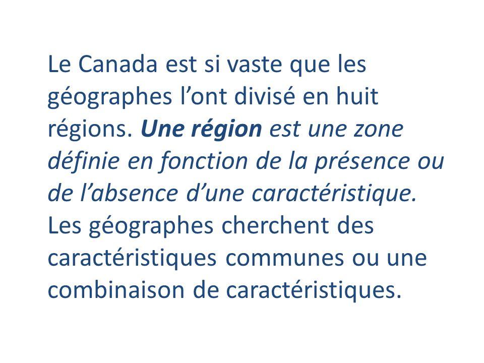 Le Canada est si vaste que les géographes l'ont divisé en huit régions