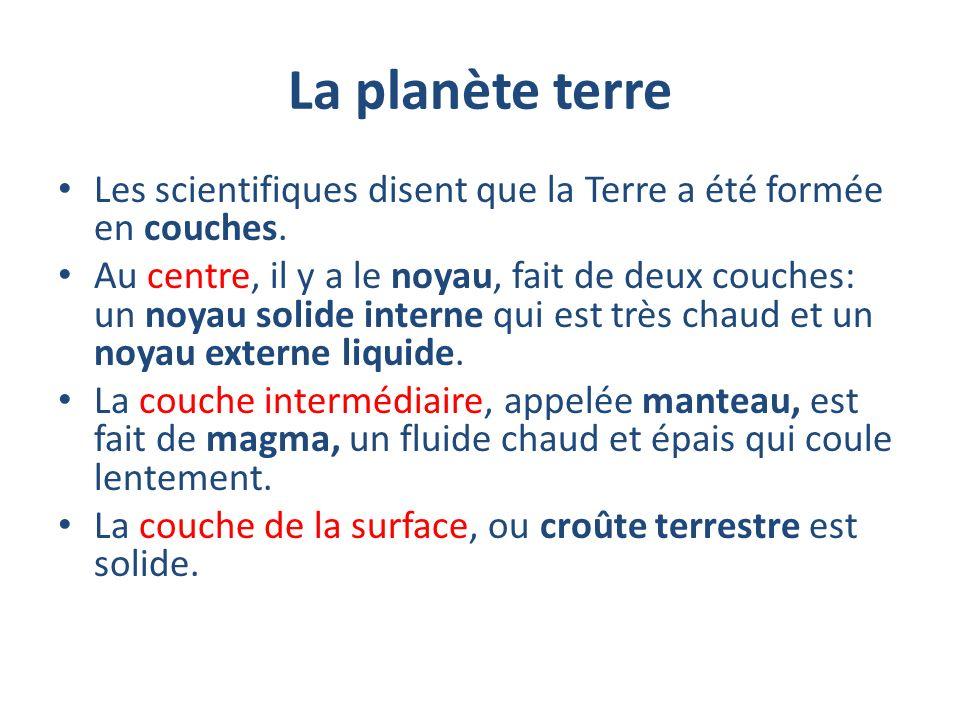 La planète terre Les scientifiques disent que la Terre a été formée en couches.