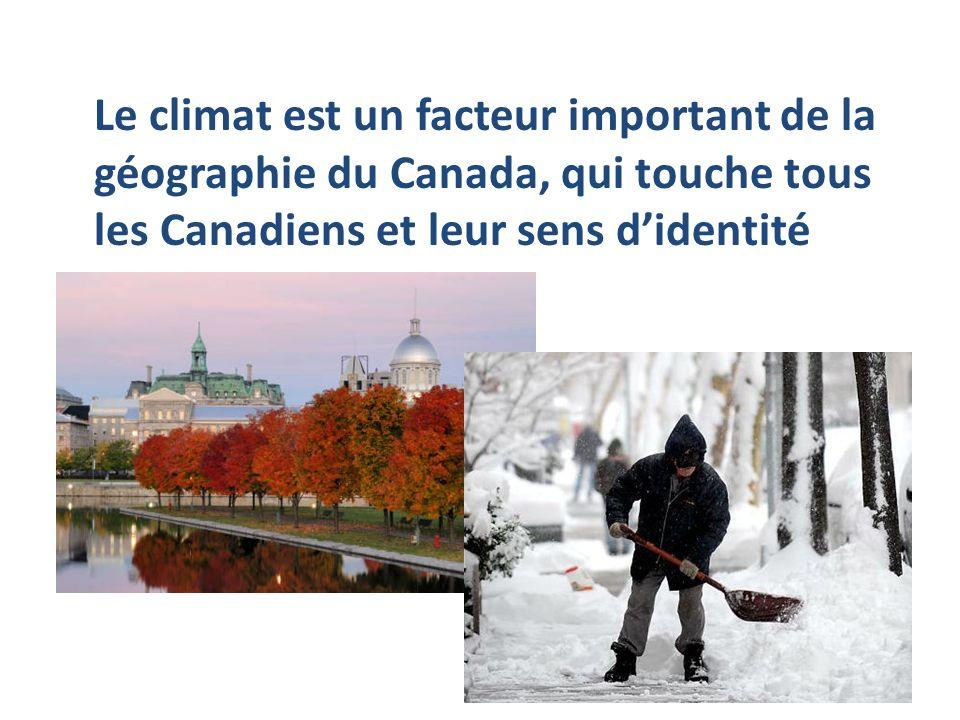 Le climat est un facteur important de la géographie du Canada, qui touche tous les Canadiens et leur sens d'identité