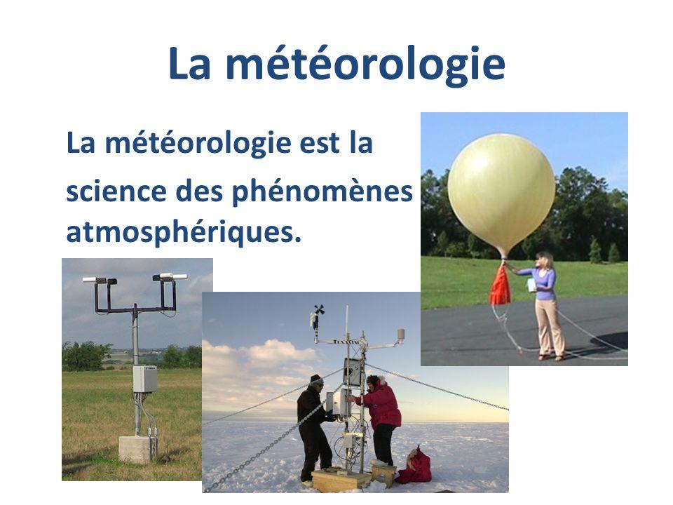 La météorologie science des phénomènes atmosphériques.