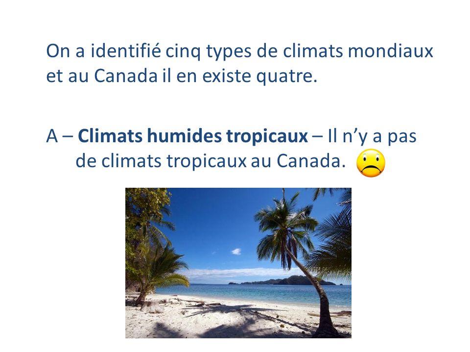 On a identifié cinq types de climats mondiaux et au Canada il en existe quatre.