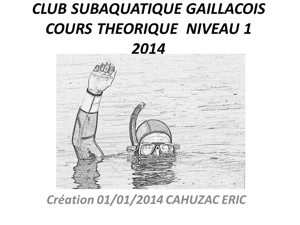 CLUB SUBAQUATIQUE GAILLACOIS COURS THEORIQUE NIVEAU 1 2014