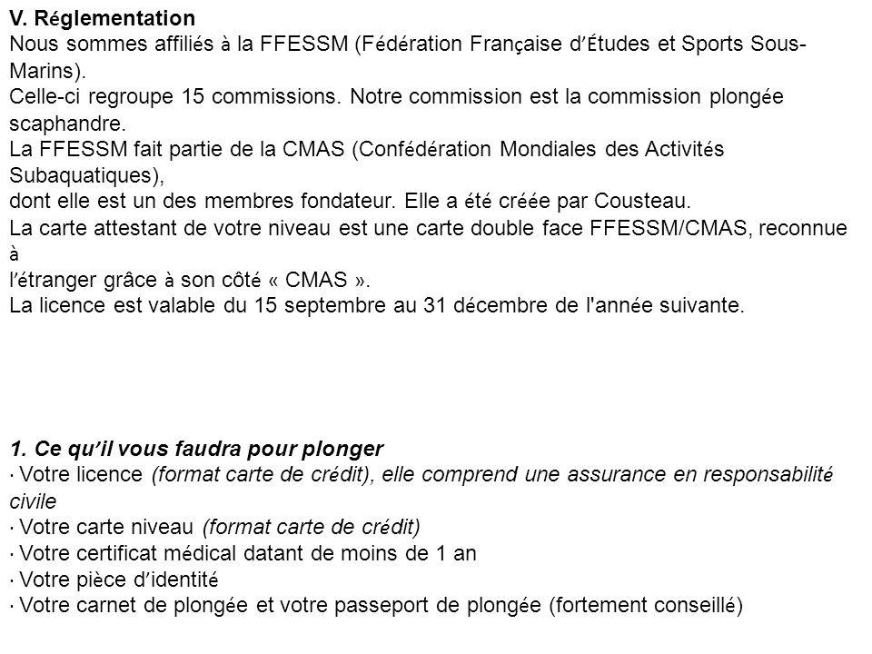 V. Réglementation Nous sommes affiliés à la FFESSM (Fédération Française d'Études et Sports Sous-Marins).