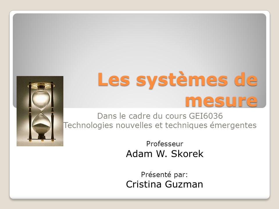 Les systèmes de mesure Adam W. Skorek Cristina Guzman