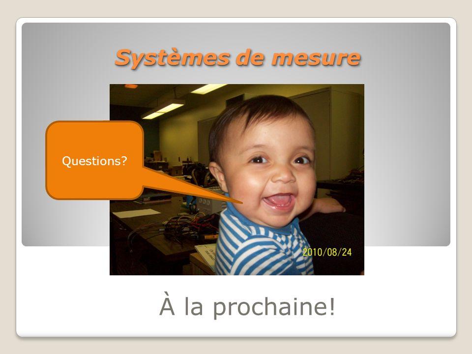 Systèmes de mesure Questions À la prochaine!