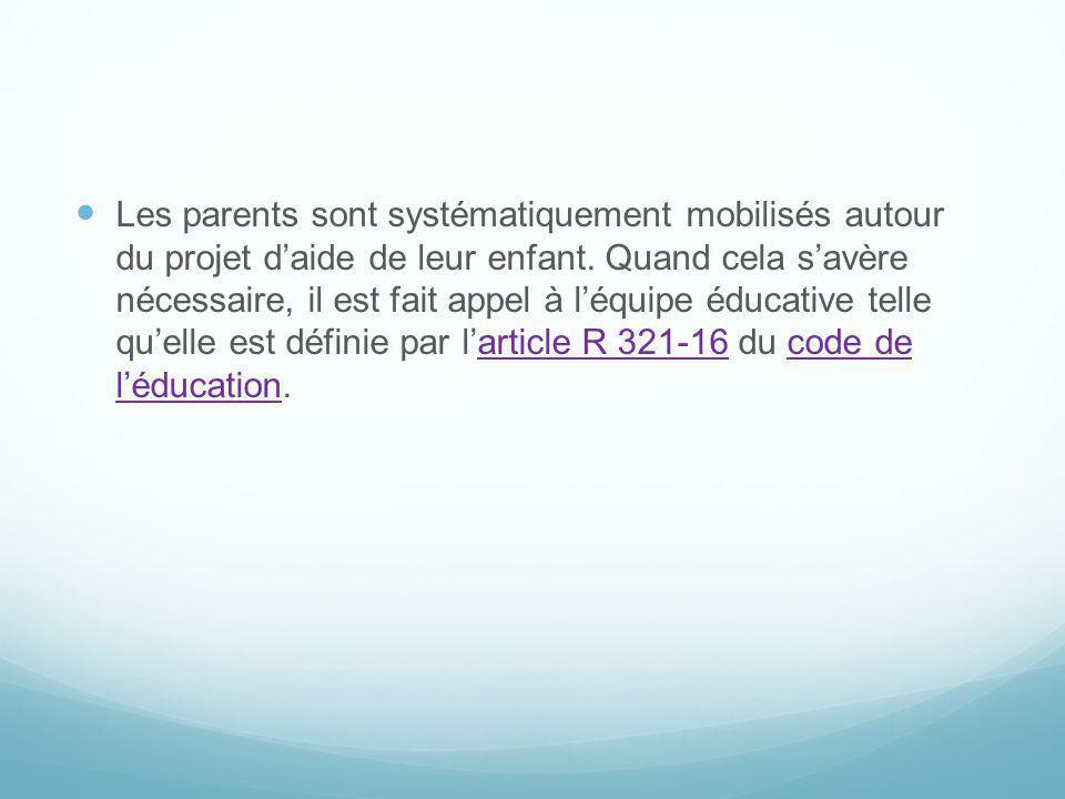 Les parents sont systématiquement mobilisés autour du projet d'aide de leur enfant.
