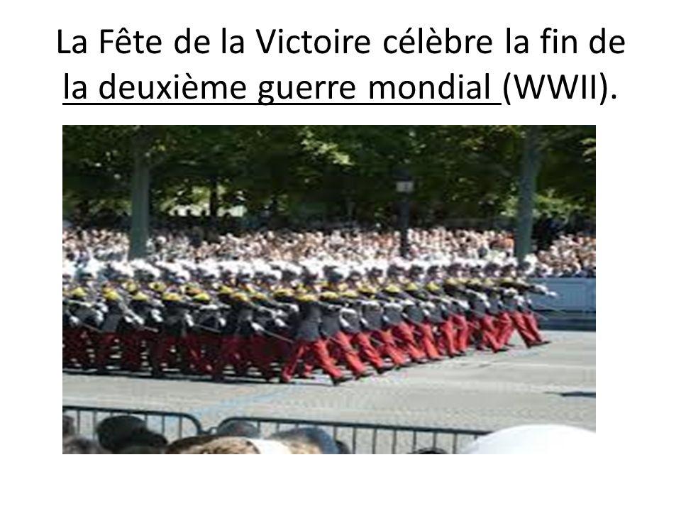 La Fête de la Victoire célèbre la fin de la deuxième guerre mondial (WWII).