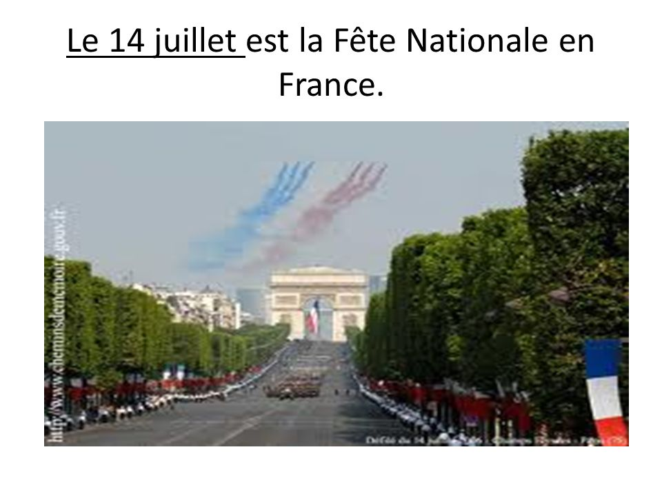 Le 14 juillet est la Fête Nationale en France.