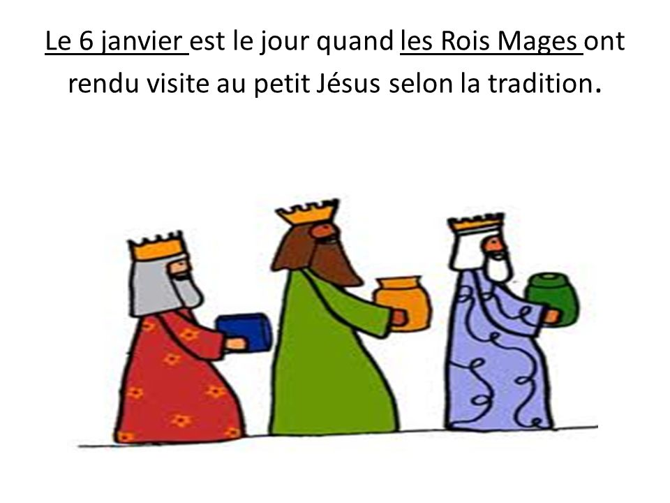 Le 6 janvier est le jour quand les Rois Mages ont rendu visite au petit Jésus selon la tradition.