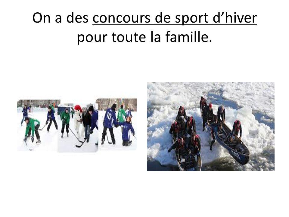 On a des concours de sport d'hiver pour toute la famille.