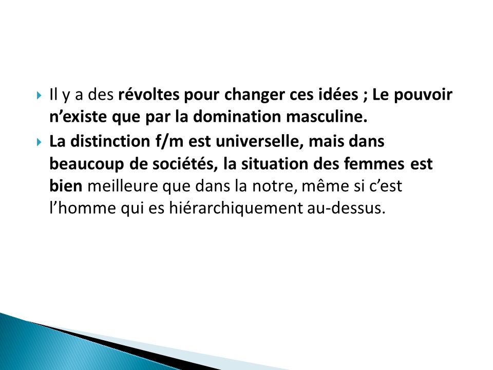 Il y a des révoltes pour changer ces idées ; Le pouvoir n'existe que par la domination masculine.