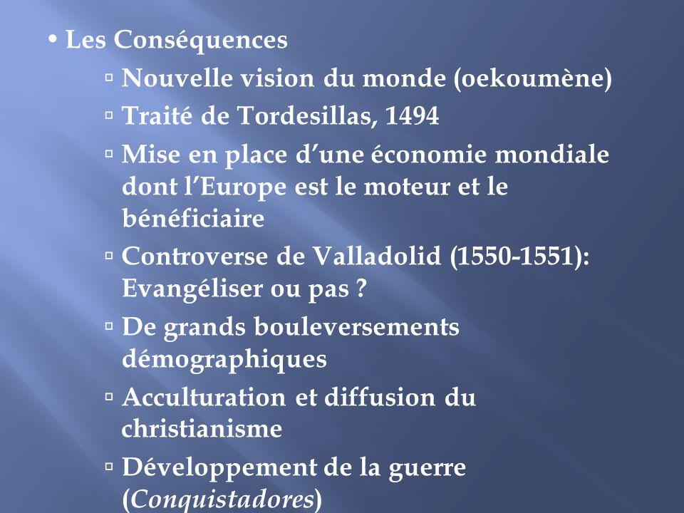  Les Conséquences Nouvelle vision du monde (oekoumène) Traité de Tordesillas, 1494.