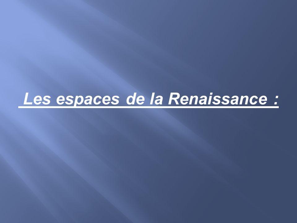 Les espaces de la Renaissance :
