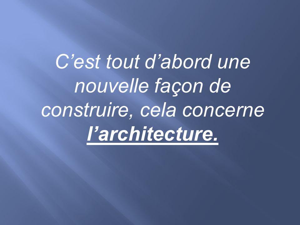 C'est tout d'abord une nouvelle façon de construire, cela concerne l'architecture.