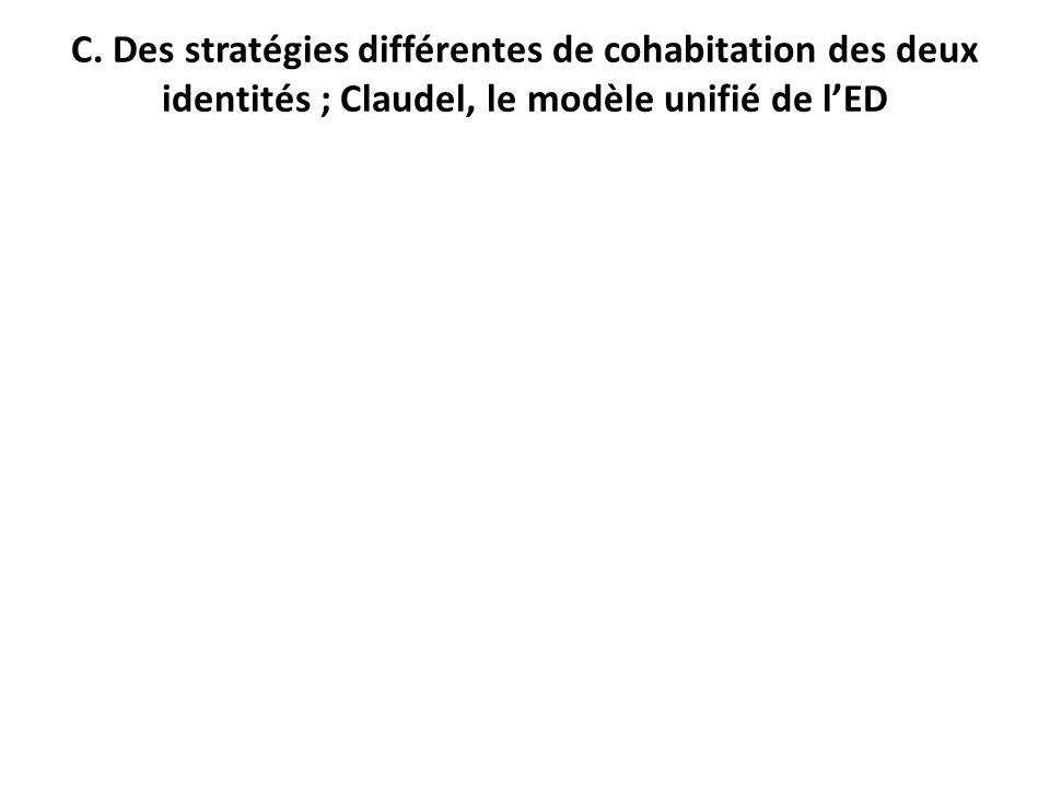 C. Des stratégies différentes de cohabitation des deux identités ; Claudel, le modèle unifié de l'ED