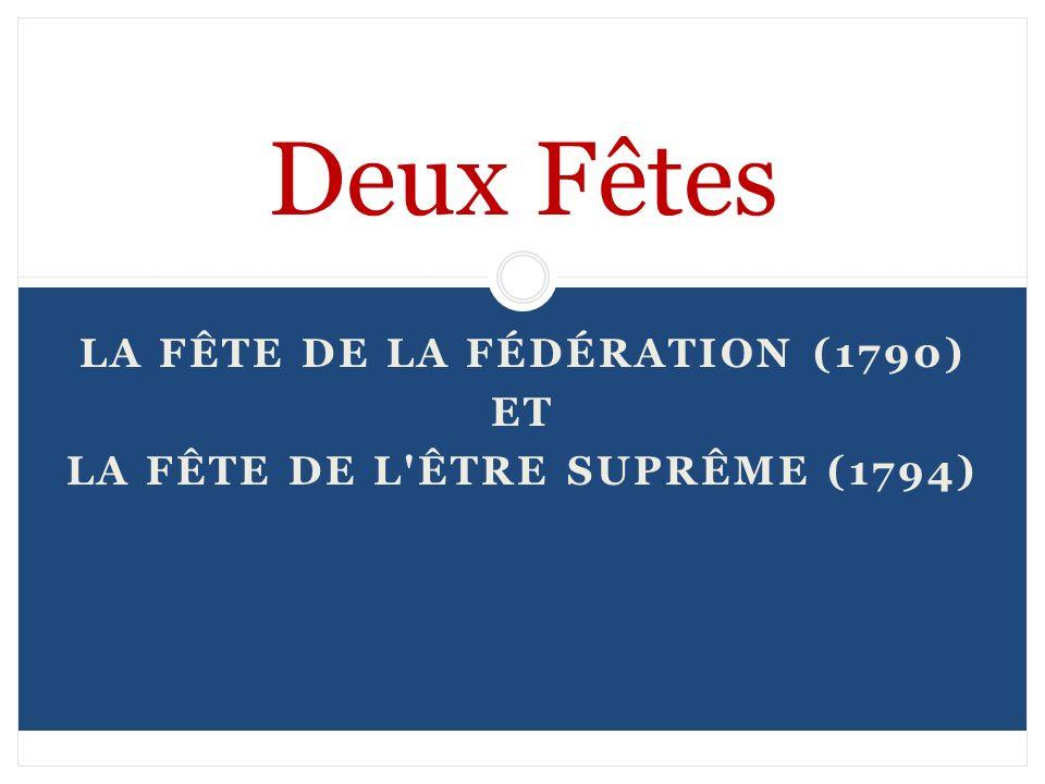 La Fête de la Fédération (1790) Et La Fête de L être SuprÊme (1794)