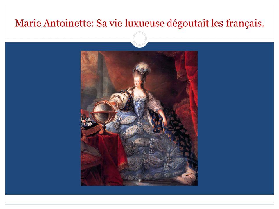 Marie Antoinette: Sa vie luxueuse dégoutait les français.