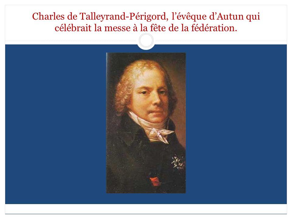 Charles de Talleyrand-Périgord, l'évêque d'Autun qui célébrait la messe à la fête de la fédération.