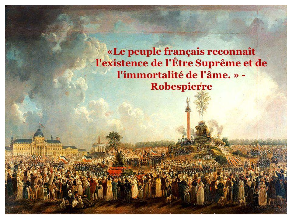 «Le peuple français reconnaît l existence de l Être Suprême et de l immortalité de l âme. » - Robespierre