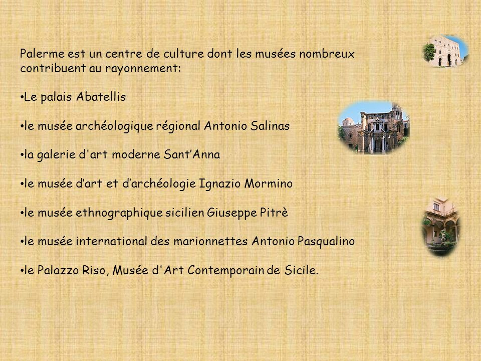 Palerme est un centre de culture dont les musées nombreux contribuent au rayonnement: