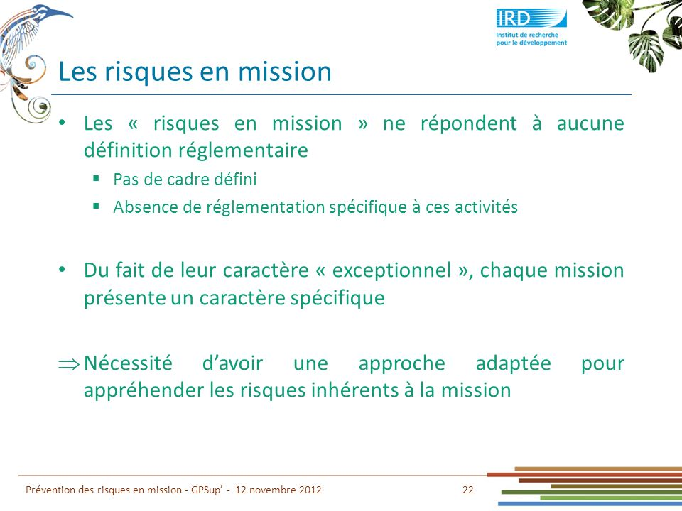 Les risques en mission Les « risques en mission » ne répondent à aucune définition réglementaire. Pas de cadre défini.