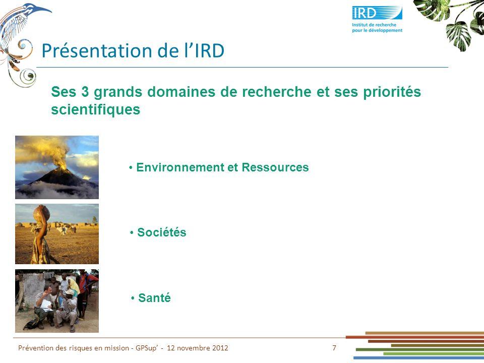 Présentation de l'IRD Ses 3 grands domaines de recherche et ses priorités scientifiques. Environnement et Ressources.