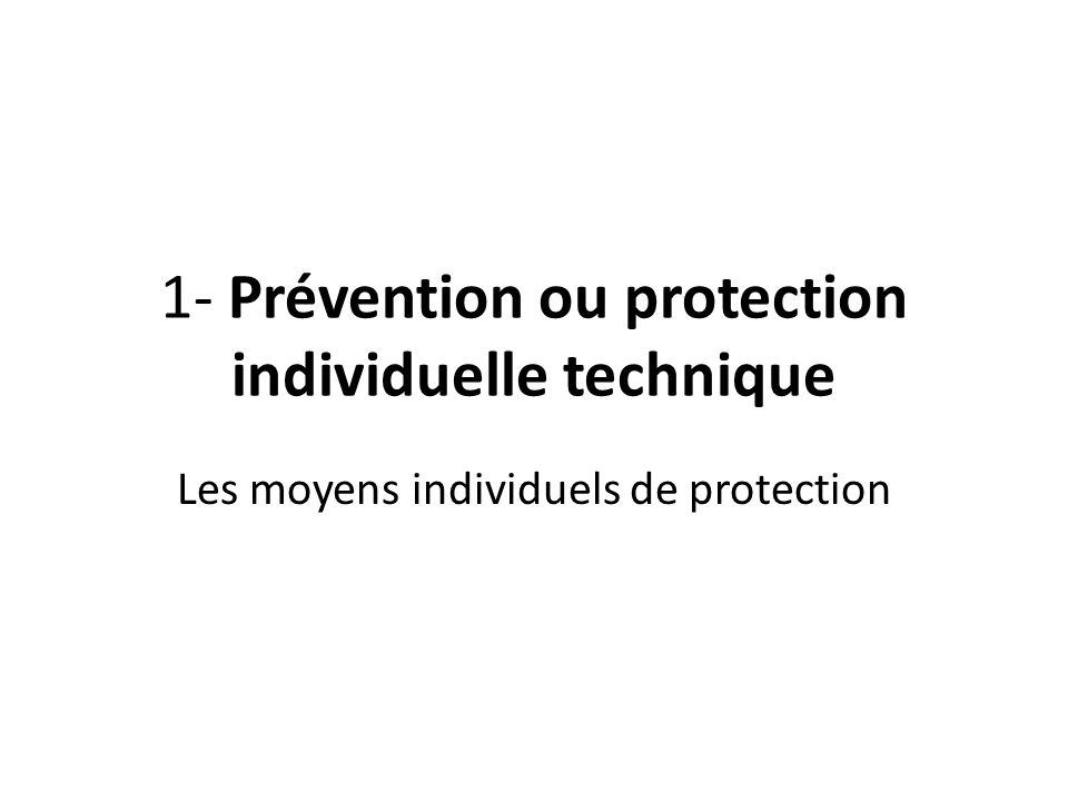1- Prévention ou protection individuelle technique
