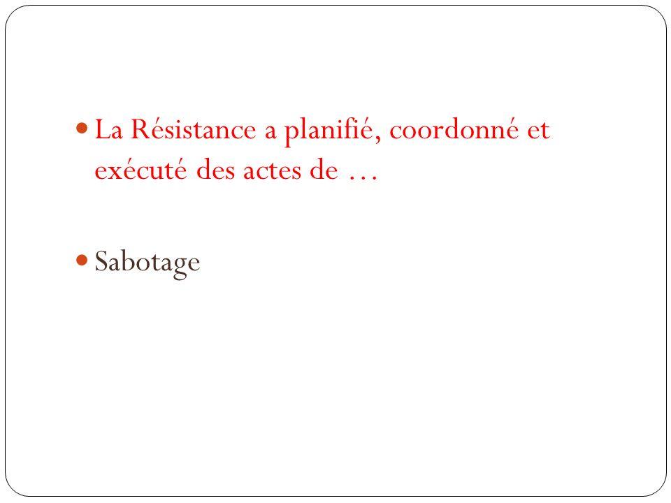 La Résistance a planifié, coordonné et exécuté des actes de …