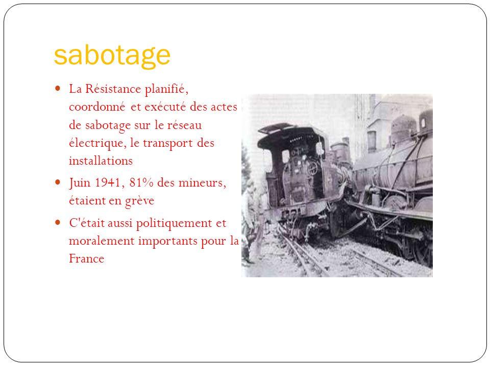 sabotage La Résistance planifié, coordonné et exécuté des actes de sabotage sur le réseau électrique, le transport des installations.