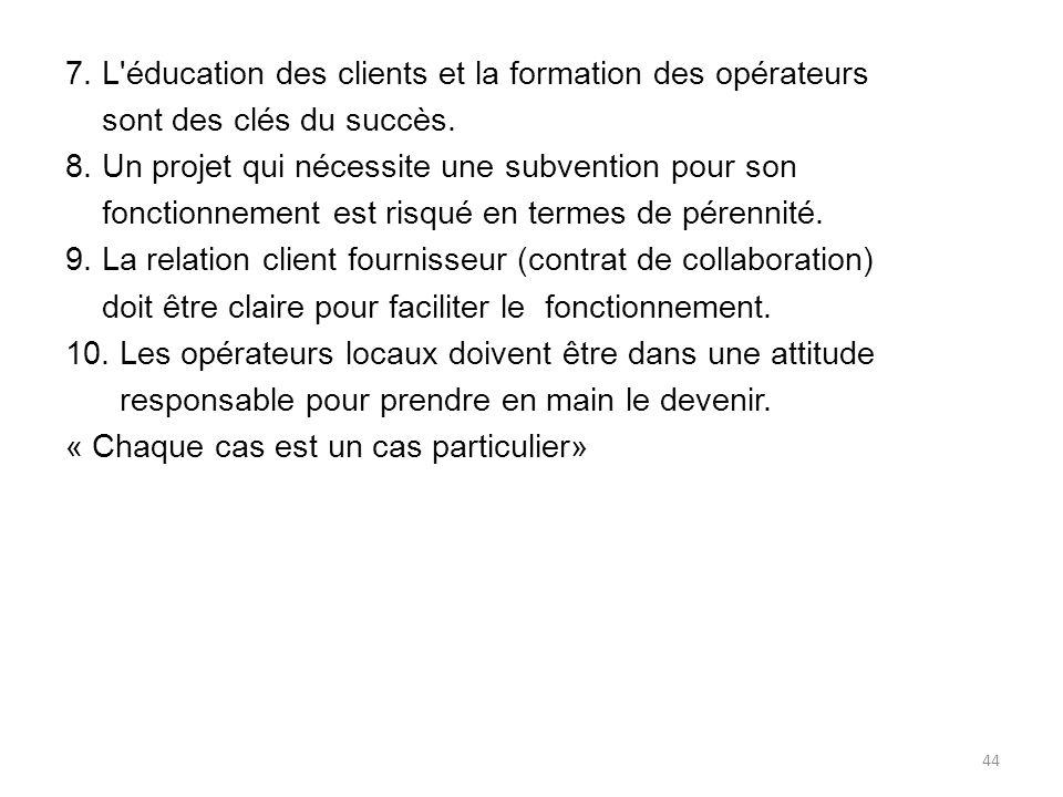 7. L éducation des clients et la formation des opérateurs sont des clés du succès.
