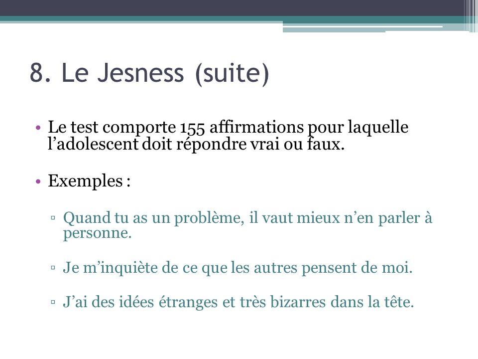 8. Le Jesness (suite) Le test comporte 155 affirmations pour laquelle l'adolescent doit répondre vrai ou faux.