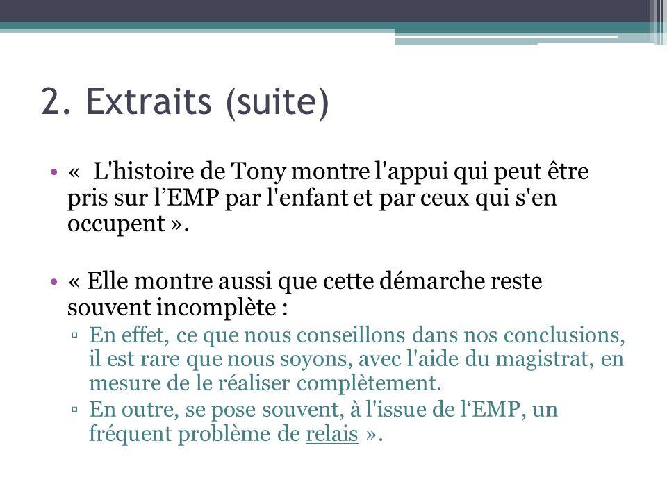 2. Extraits (suite) « L histoire de Tony montre l appui qui peut être pris sur l'EMP par l enfant et par ceux qui s en occupent ».