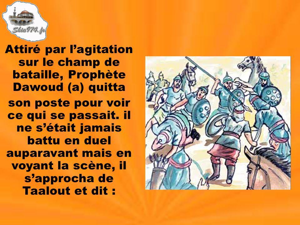 Attiré par l'agitation sur le champ de bataille, Prophète Dawoud (a) quitta