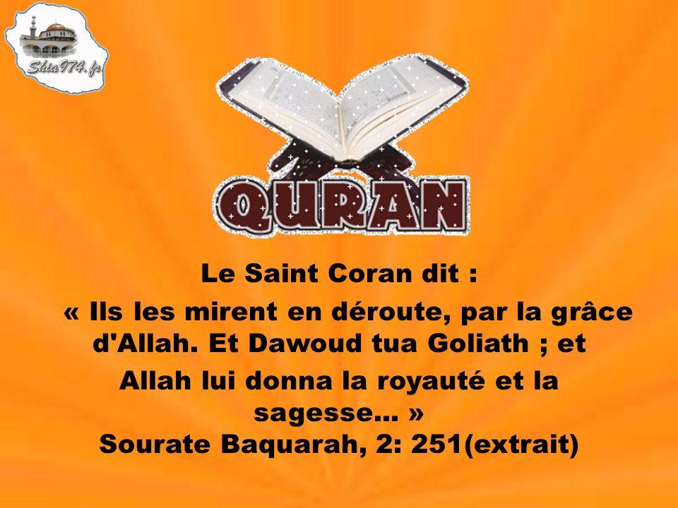 Le Saint Coran dit : « Ils les mirent en déroute, par la grâce d Allah. Et Dawoud tua Goliath ; et.