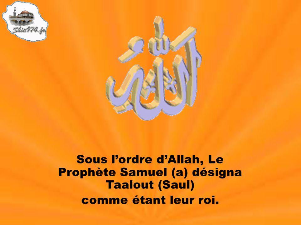 Sous l'ordre d'Allah, Le Prophète Samuel (a) désigna Taalout (Saul)