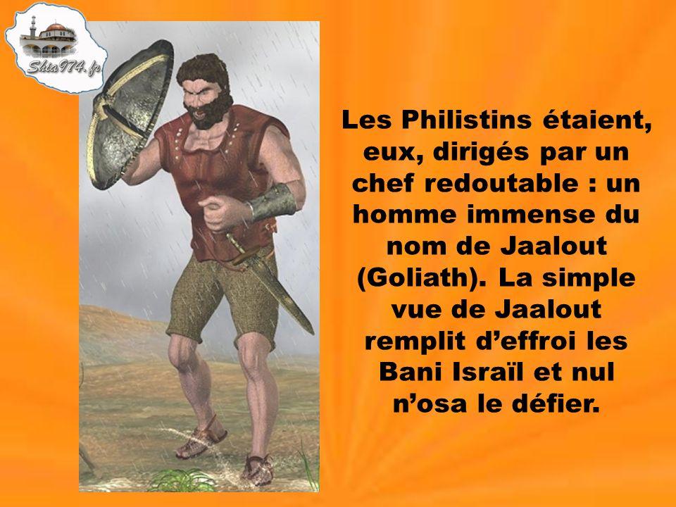 Les Philistins étaient, eux, dirigés par un chef redoutable : un homme immense du nom de Jaalout (Goliath).