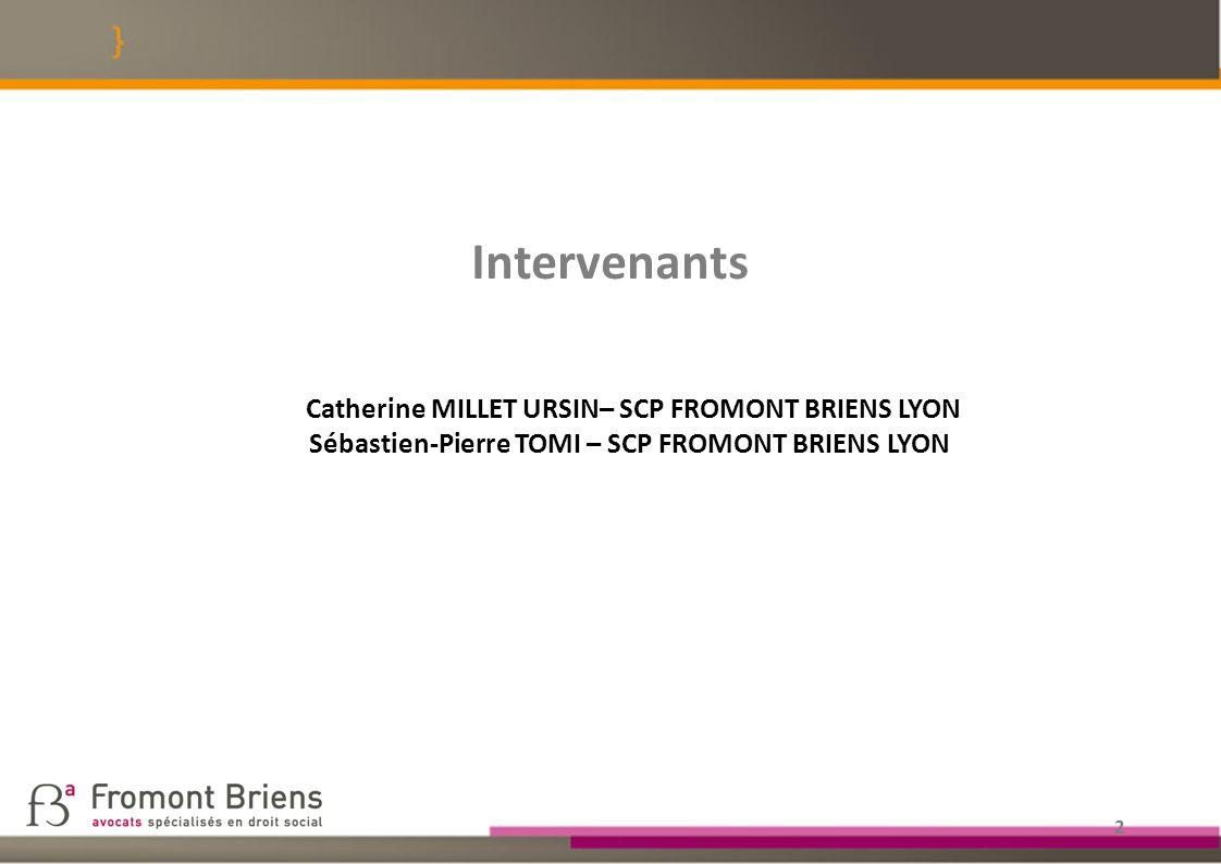 Intervenants Catherine MILLET URSIN– SCP FROMONT BRIENS LYON Sébastien-Pierre TOMI – SCP FROMONT BRIENS LYON.