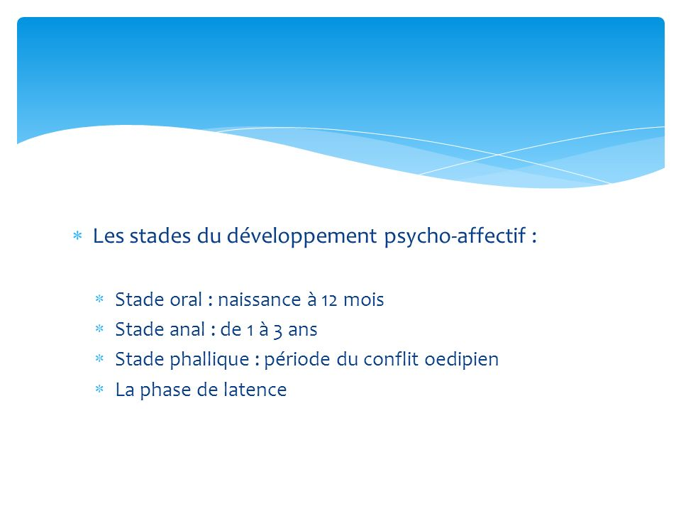 Les stades du développement psycho-affectif :