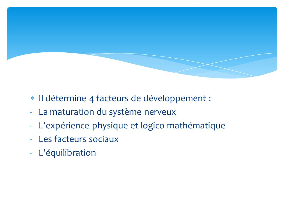 Il détermine 4 facteurs de développement :
