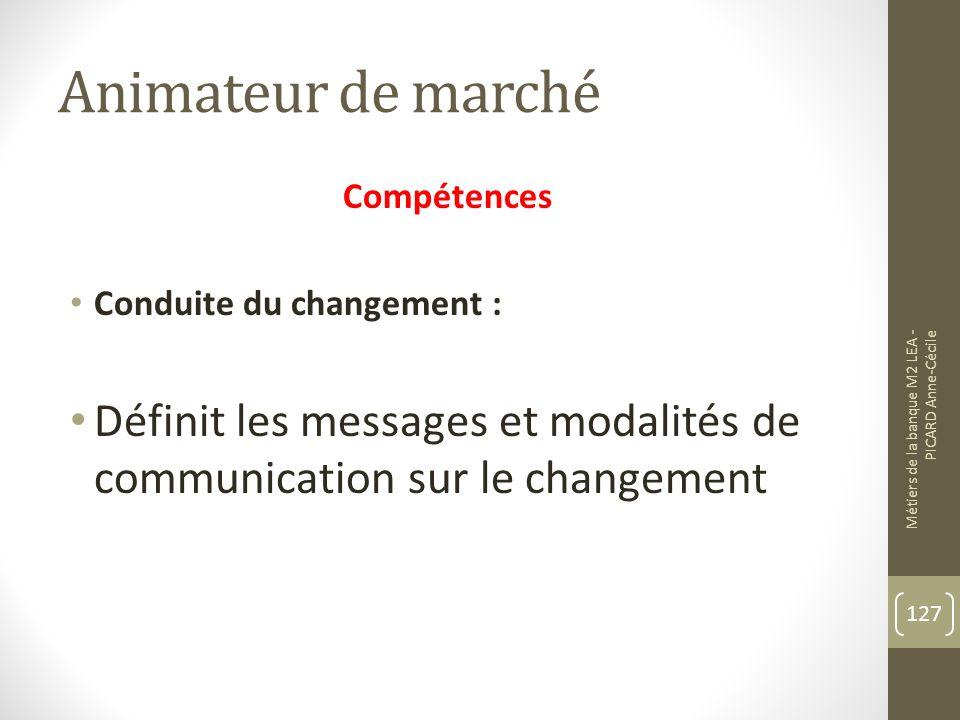 Animateur de marché Compétences. Conduite du changement : Définit les messages et modalités de communication sur le changement.