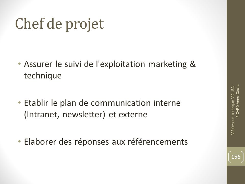 Chef de projet Assurer le suivi de l exploitation marketing & technique. Etablir le plan de communication interne (Intranet, newsletter) et externe.