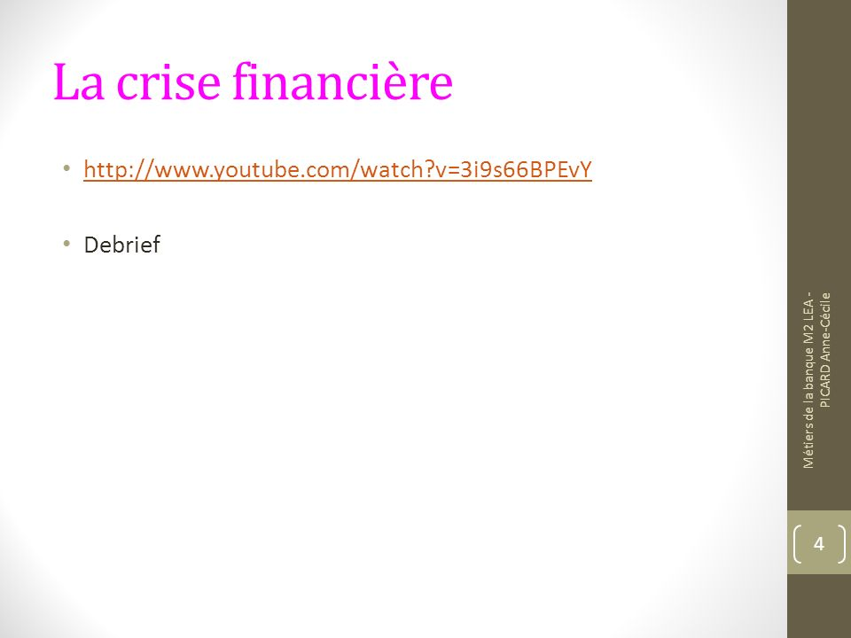 La crise financière http://www.youtube.com/watch v=3i9s66BPEvY Debrief