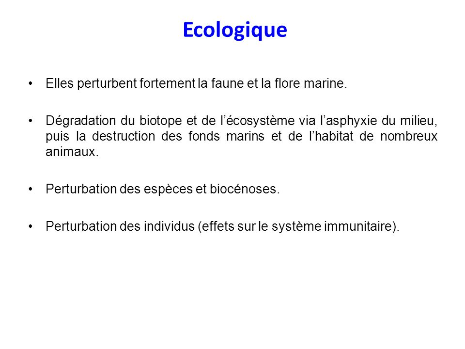 Ecologique Elles perturbent fortement la faune et la flore marine.